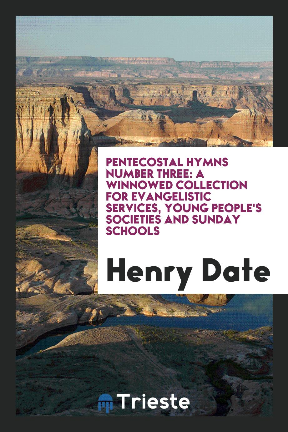 Pentecostal Hymns Number Three: A Winnowed Collection for Evangelistic Services, Young People's Societies and Sunday Schools