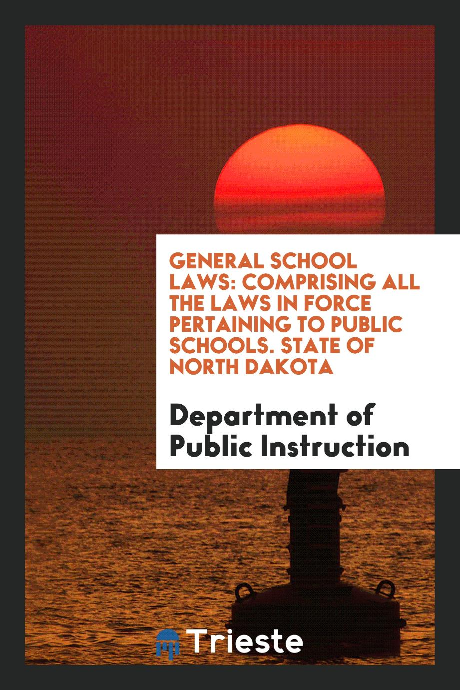 General School Laws: Comprising All the Laws in Force Pertaining to Public Schools. State of North Dakota