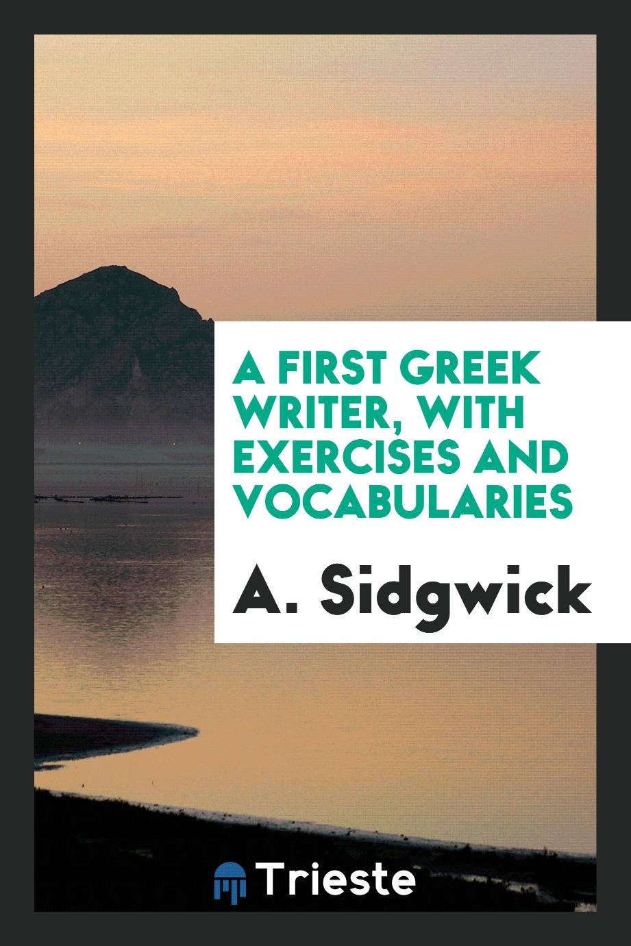 A First Greek Writer, with Exercises and Vocabularies