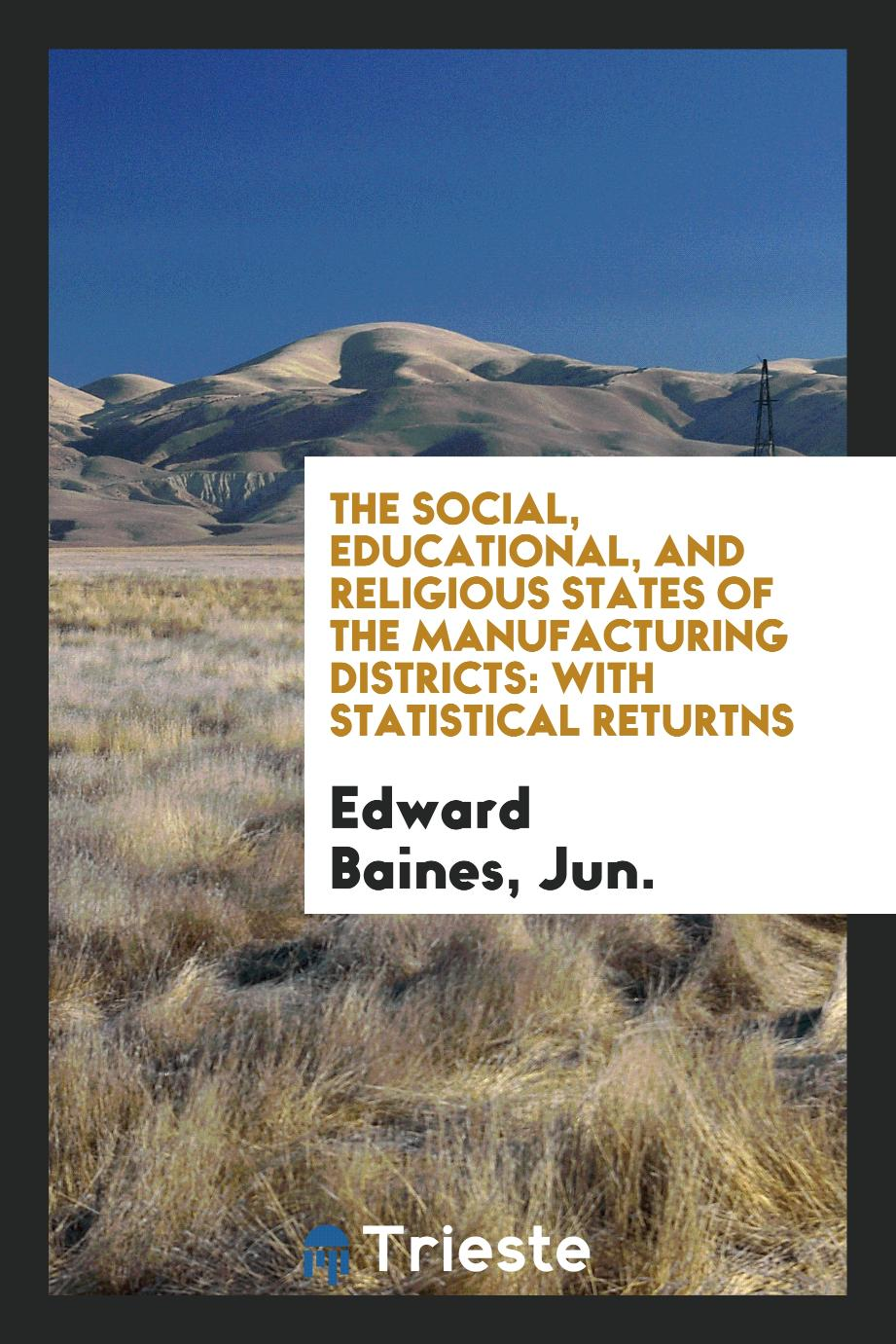 The Social, Educational, and Religious States of the Manufacturing Districts: With Statistical Returns