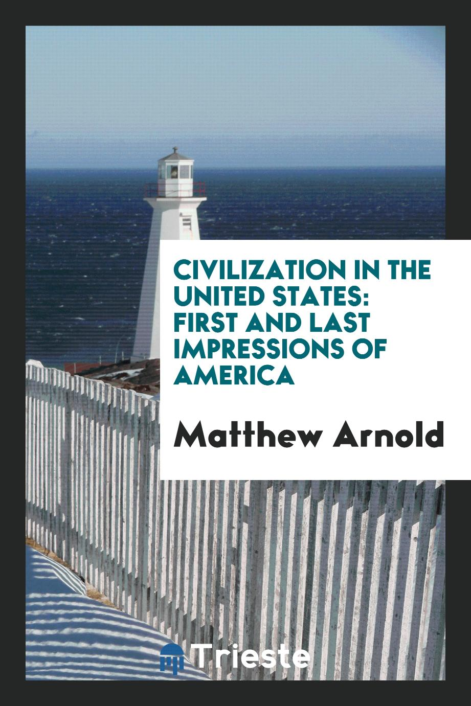Matthew Arnold - Civilization in the United States: First and Last Impressions of America