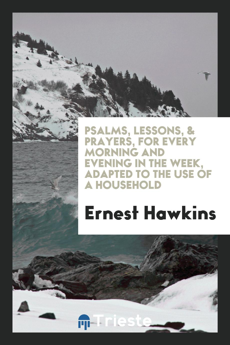 Psalms, lessons, & prayers, for every morning and evening in the week, adapted to the use of a household