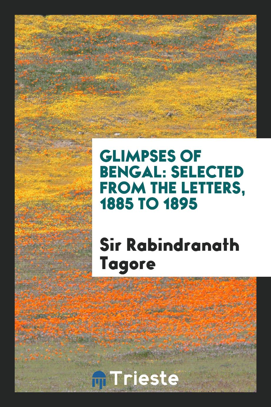 Glimpses of Bengal: Selected from the Letters, 1885 to 1895