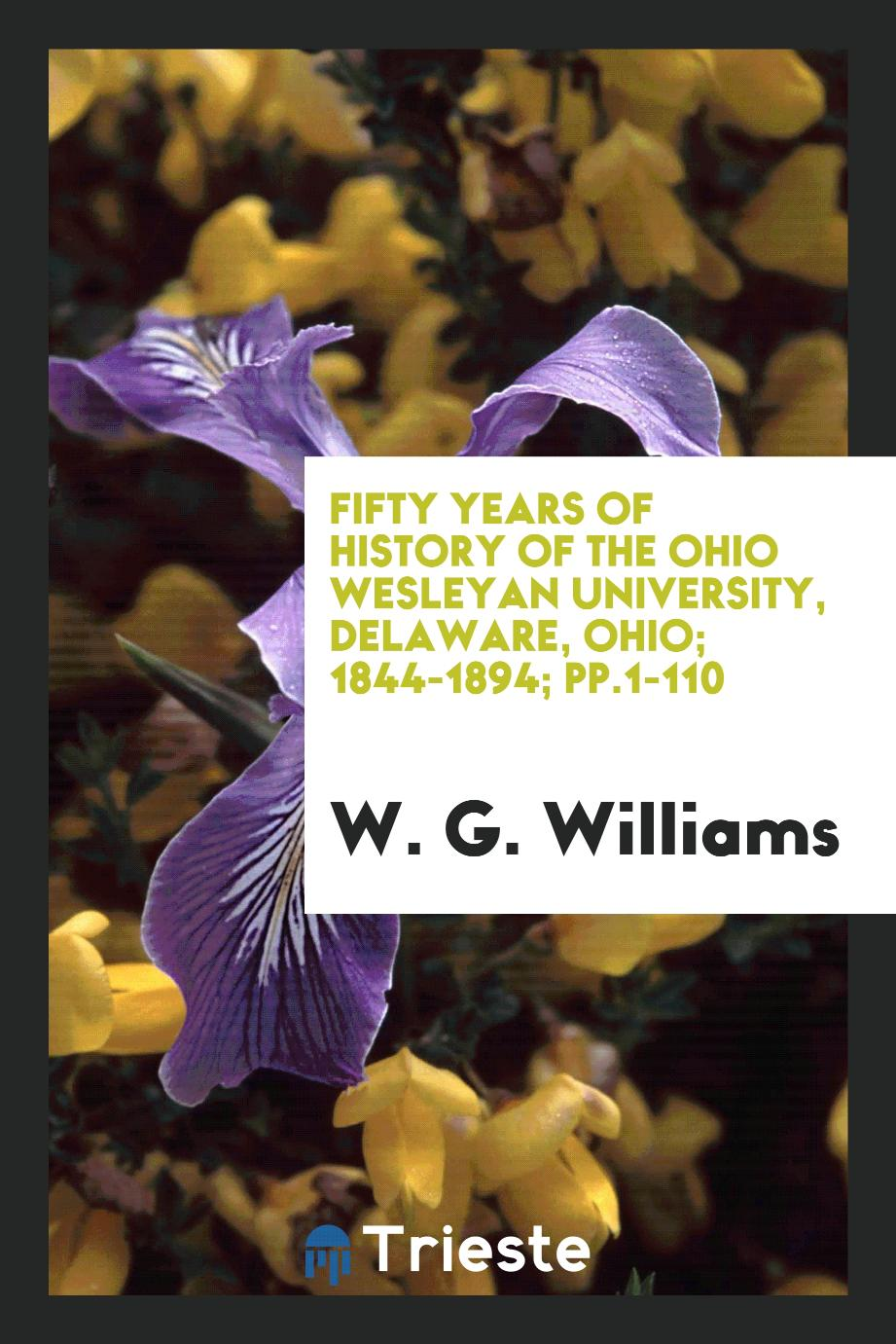 W. G. Williams - Fifty Years of History of the Ohio Wesleyan University, Delaware, Ohio; 1844-1894; pp.1-110