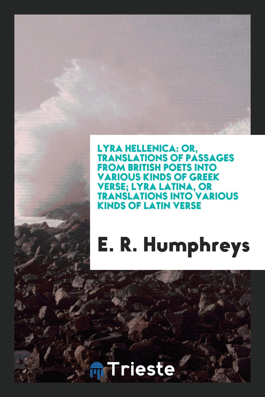 Lyra Hellenica: Or, Translations of Passages from British Poets into Various Kinds of Greek Verse; Lyra Latina, or Translations into Various Kinds of Latin Verse