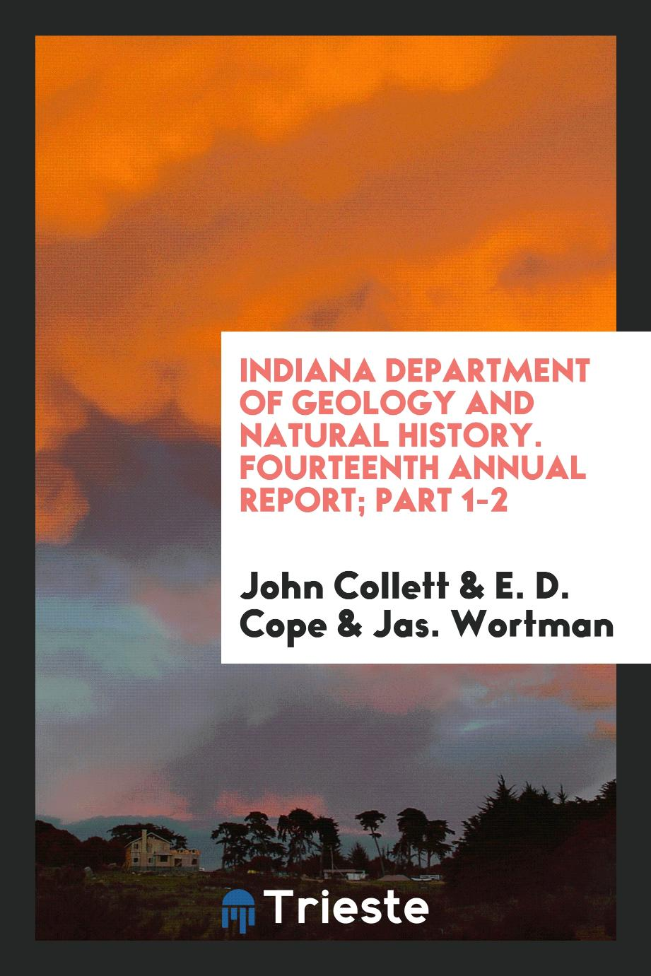 Indiana Department of Geology and Natural History. Fourteenth Annual Report; Part 1-2