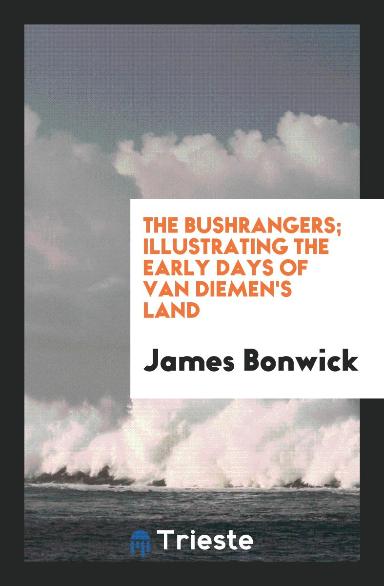 The Bushrangers; Illustrating the Early Days of Van Diemen's Land