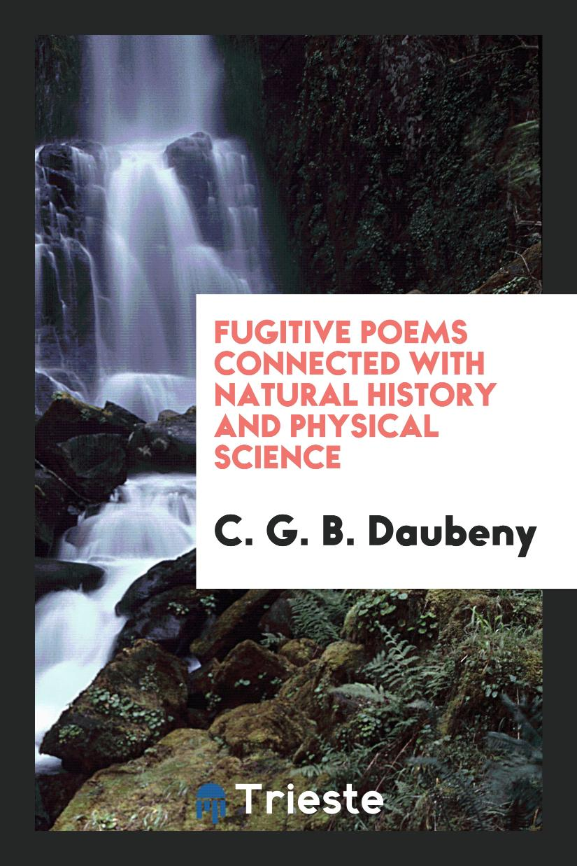 Fugitive Poems Connected with Natural History and Physical Science