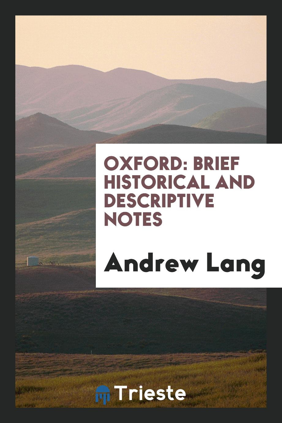 Andrew Lang - Oxford: Brief Historical and Descriptive Notes