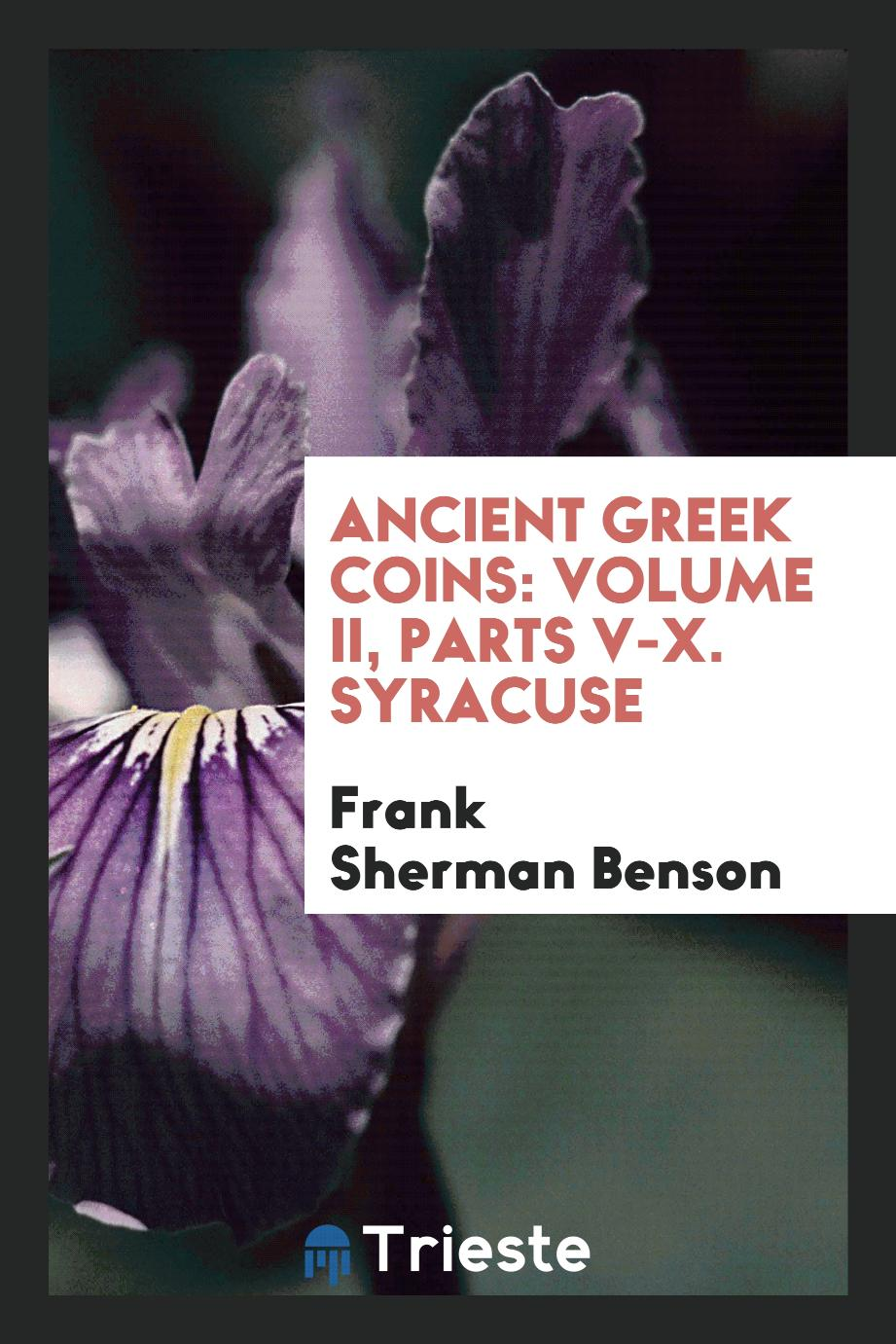 Ancient Greek Coins: Volume II, Parts V-X. Syracuse