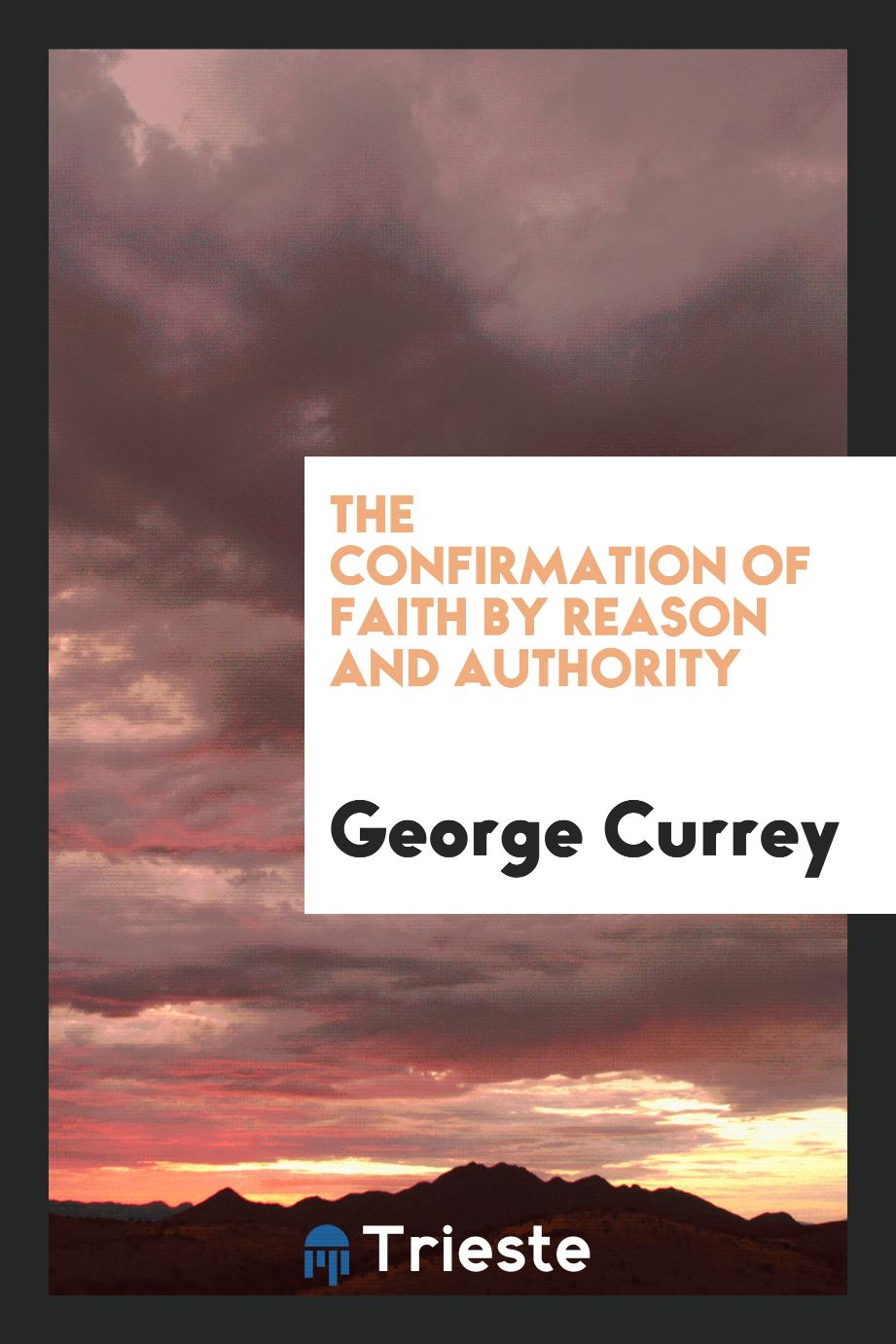 The confirmation of faith by reason and authority