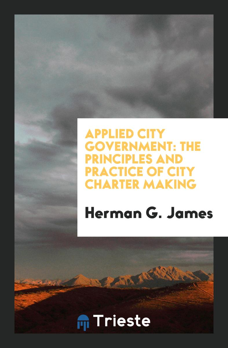 Applied City Government: The Principles and Practice of City Charter Making