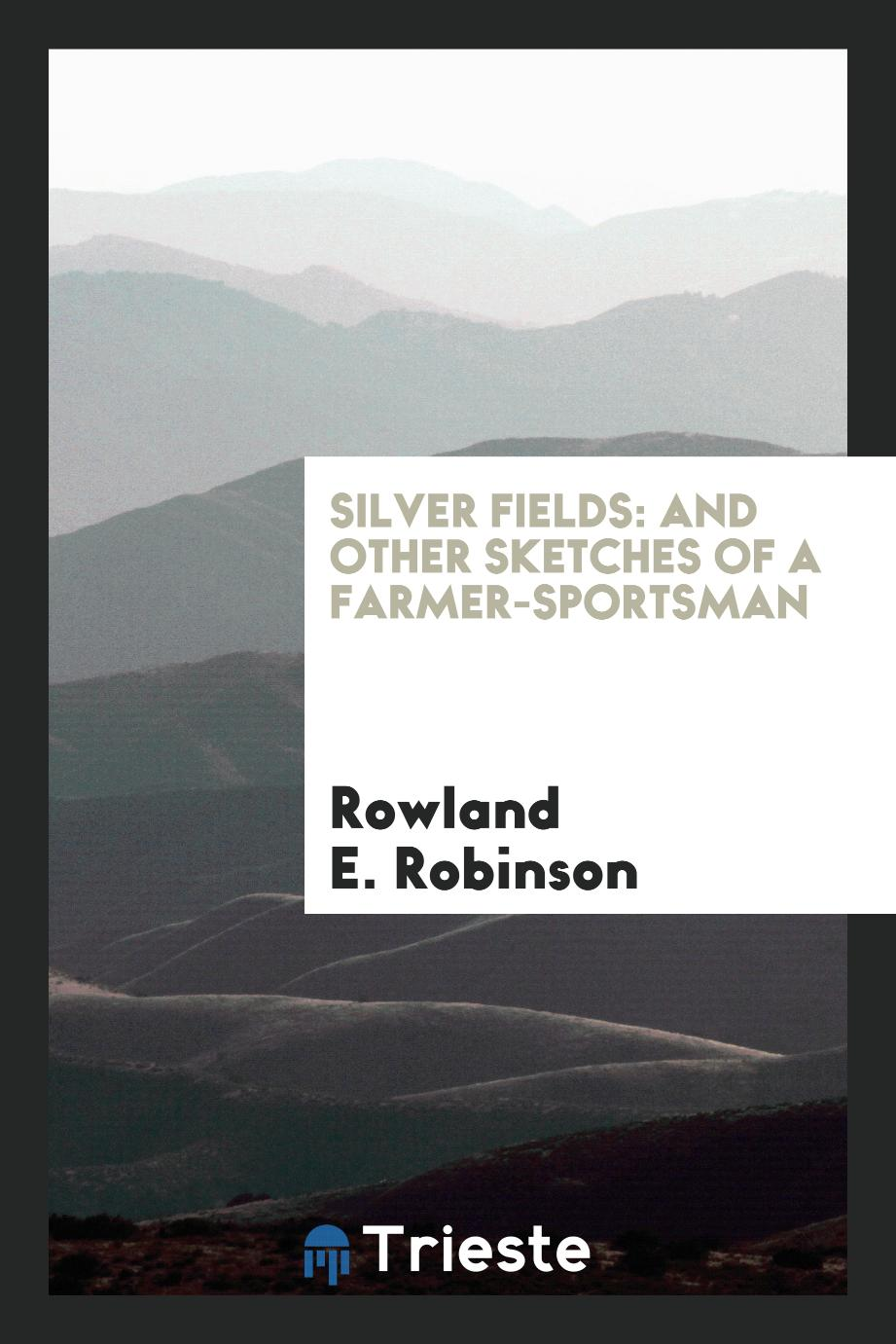 Silver fields: and other sketches of a farmer-sportsman
