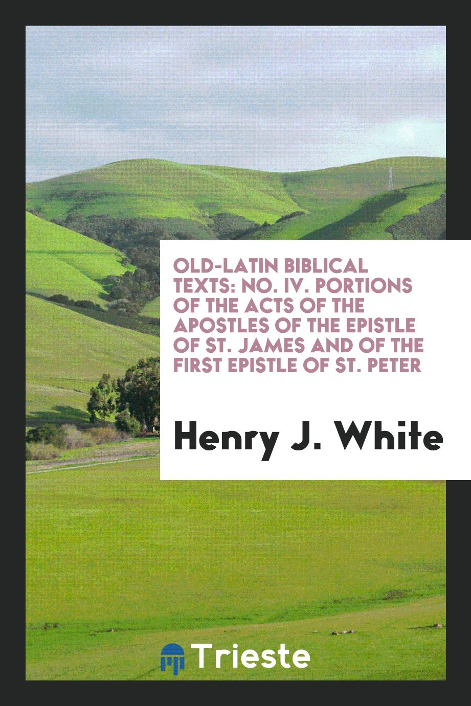 Old-Latin Biblical Texts: No. IV. Portions of the acts of the apostles of the epistle of St. James and of the first epistle of St. Peter