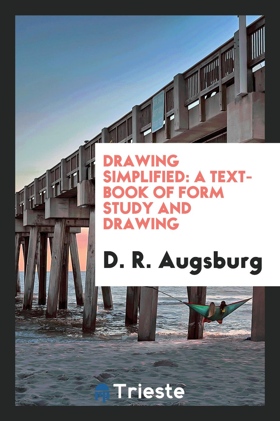 Drawing Simplified: A Text-Book of Form Study and Drawing
