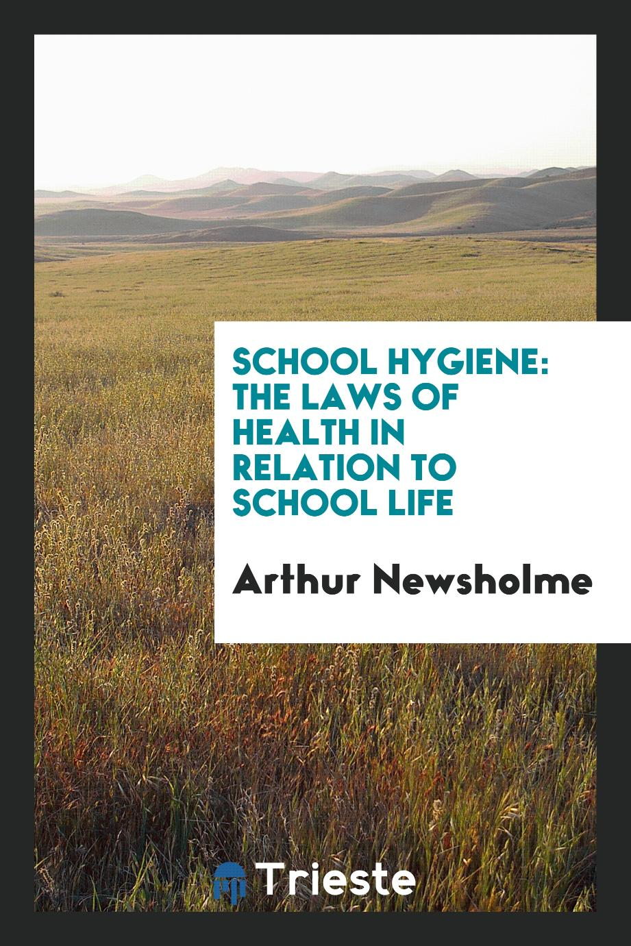 School Hygiene: The Laws of Health in Relation to School Life