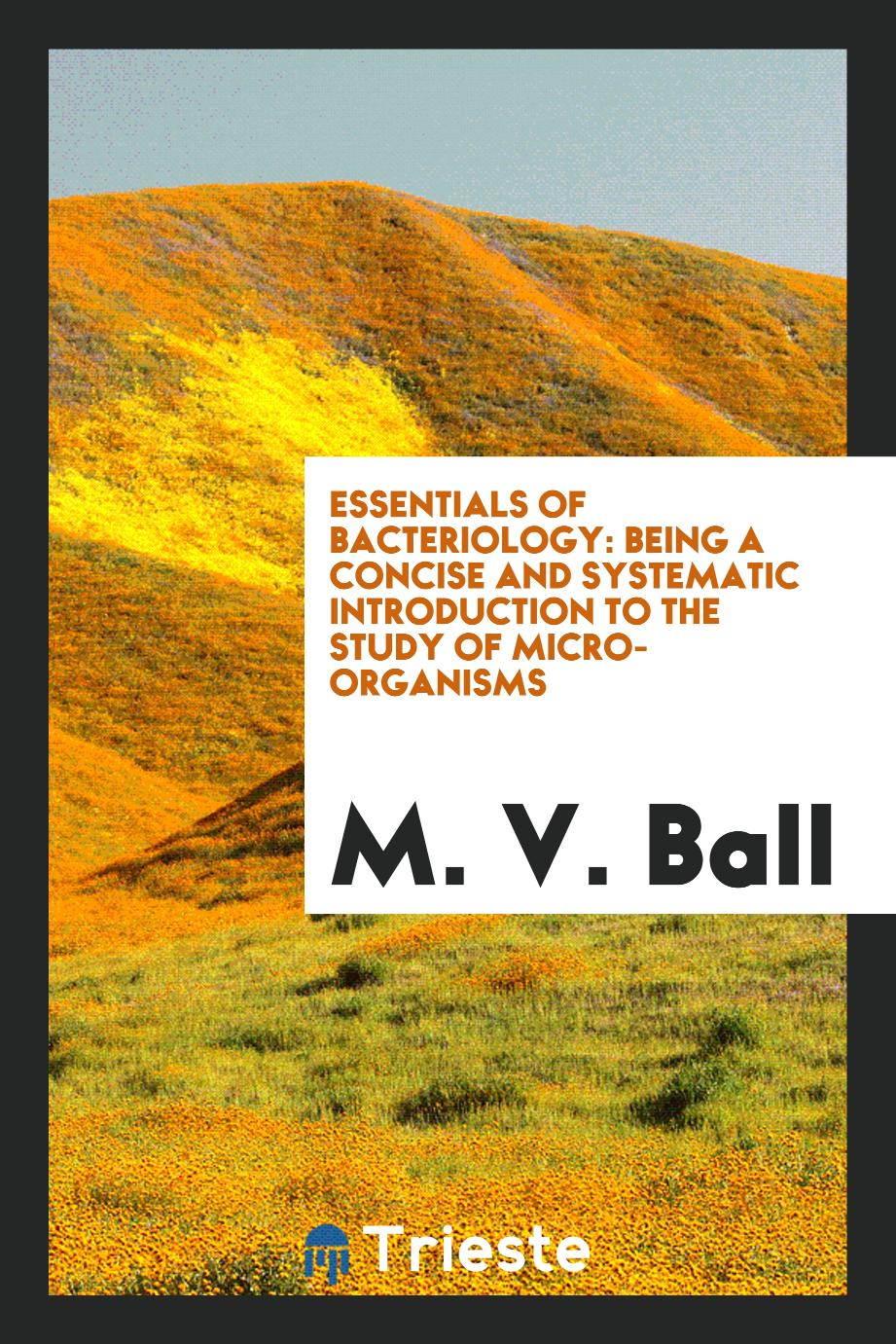 Essentials of Bacteriology: Being a Concise and Systematic Introduction to the Study of Micro-Organisms