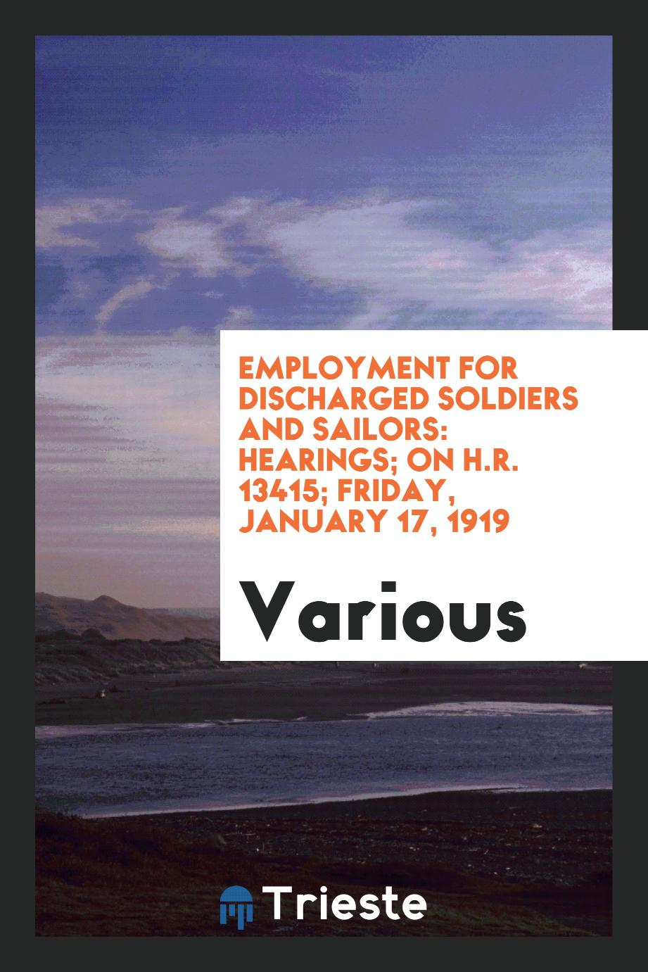 Employment for Discharged Soldiers and Sailors: Hearings; on H.R. 13415; Friday, January 17, 1919