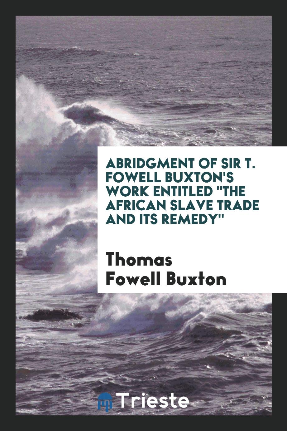 "Abridgment of Sir T. Fowell Buxton's Work Entitled ""The African Slave Trade and Its Remedy"""