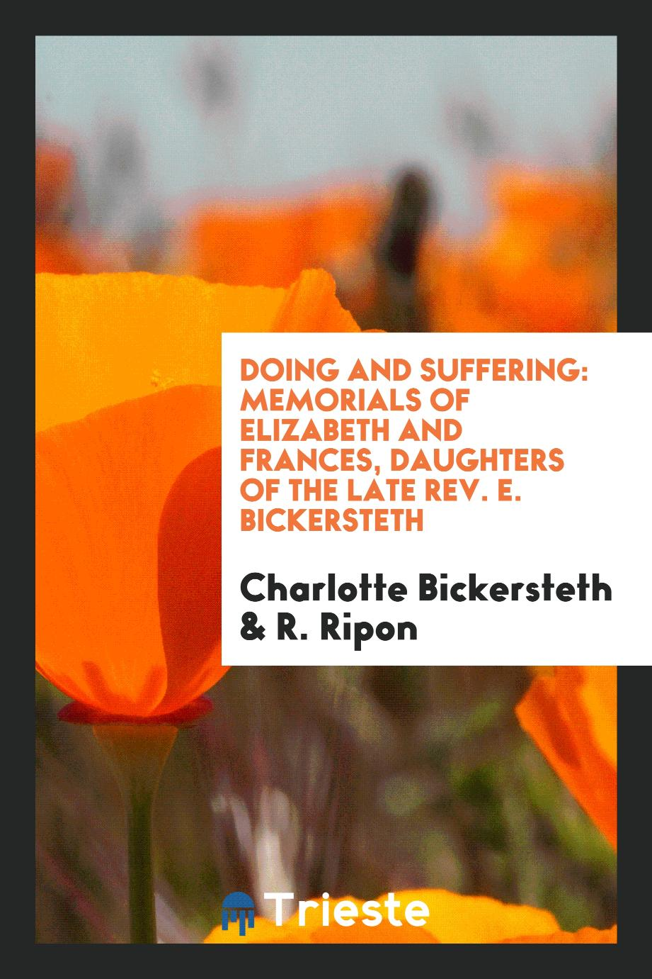 Doing and Suffering: Memorials of Elizabeth and Frances, Daughters of the Late Rev. E. Bickersteth
