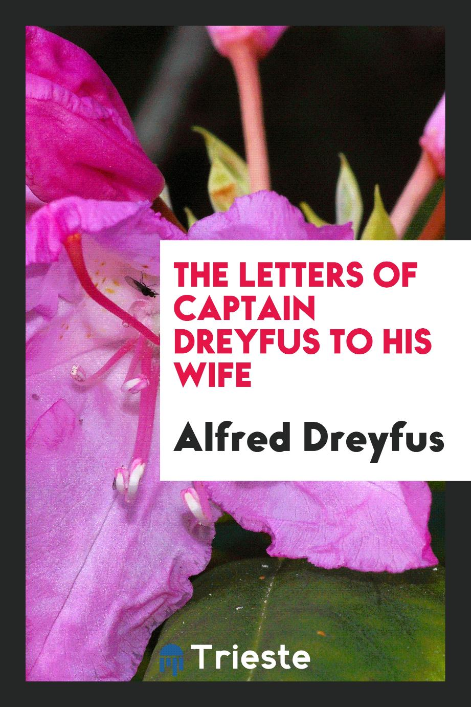 The letters of Captain Dreyfus to his wife