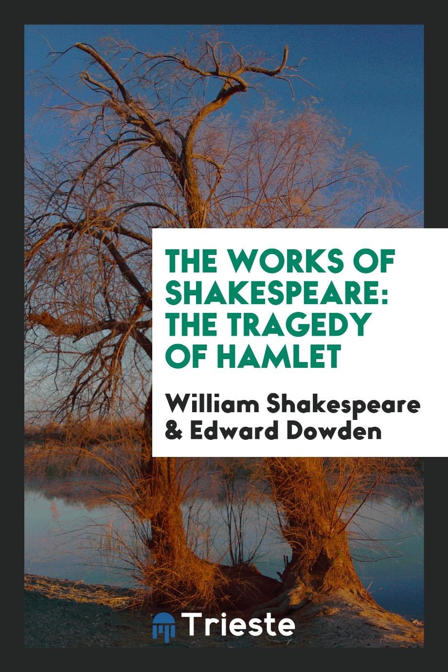 The Works of Shakespeare: The Tragedy of Hamlet