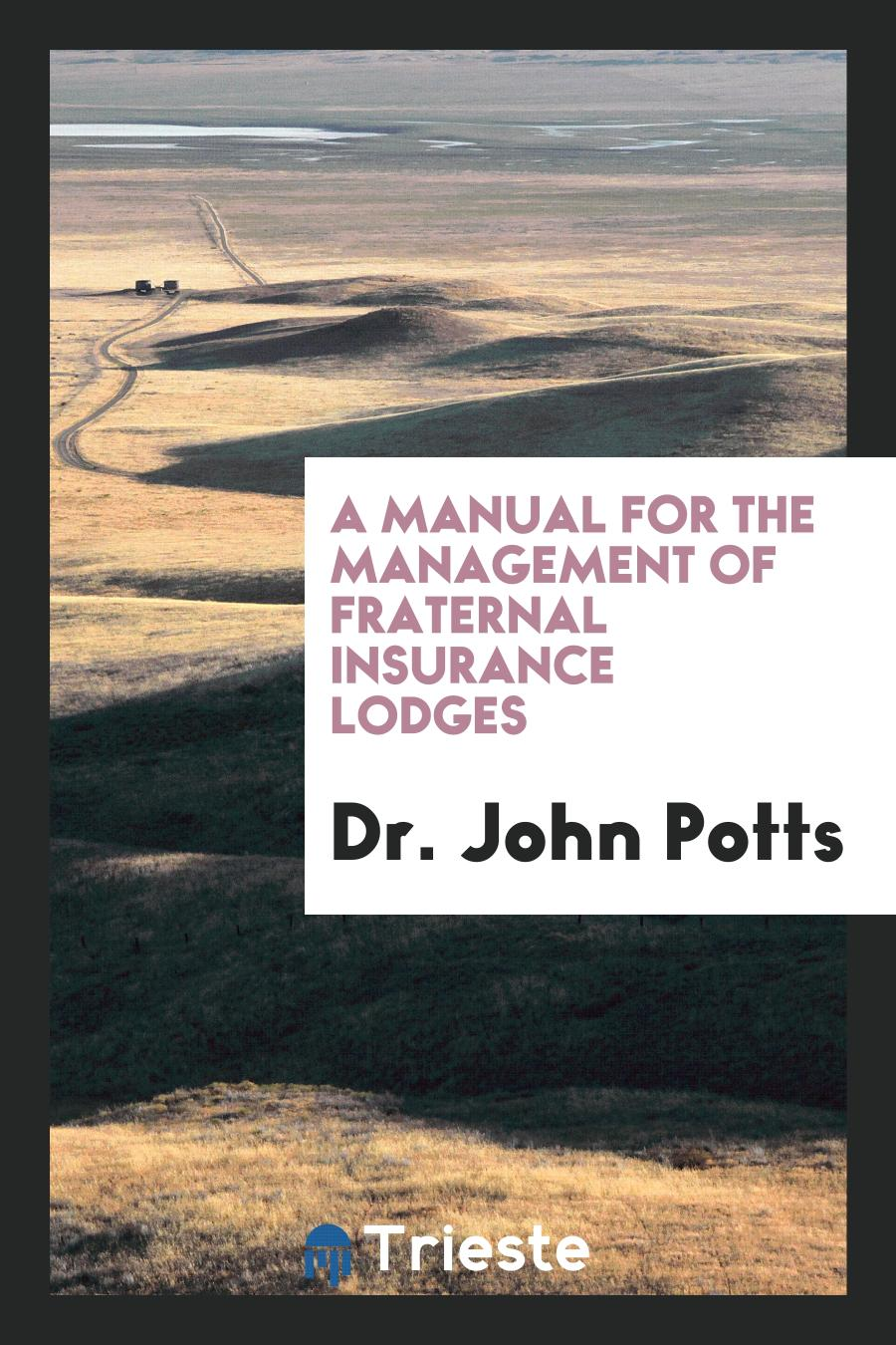 A Manual for the Management of Fraternal Insurance Lodges