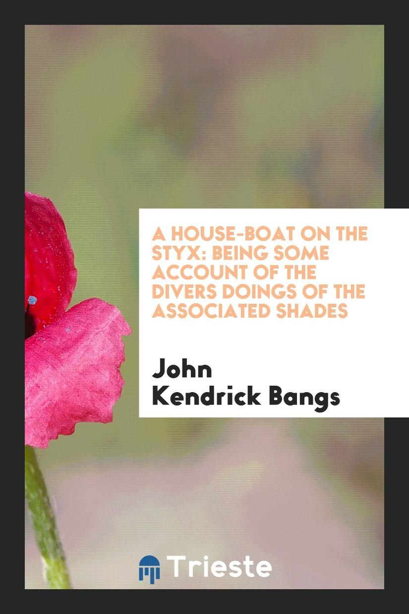 A House-Boat on the Styx: Being Some Account of the Divers Doings of the Associated Shades