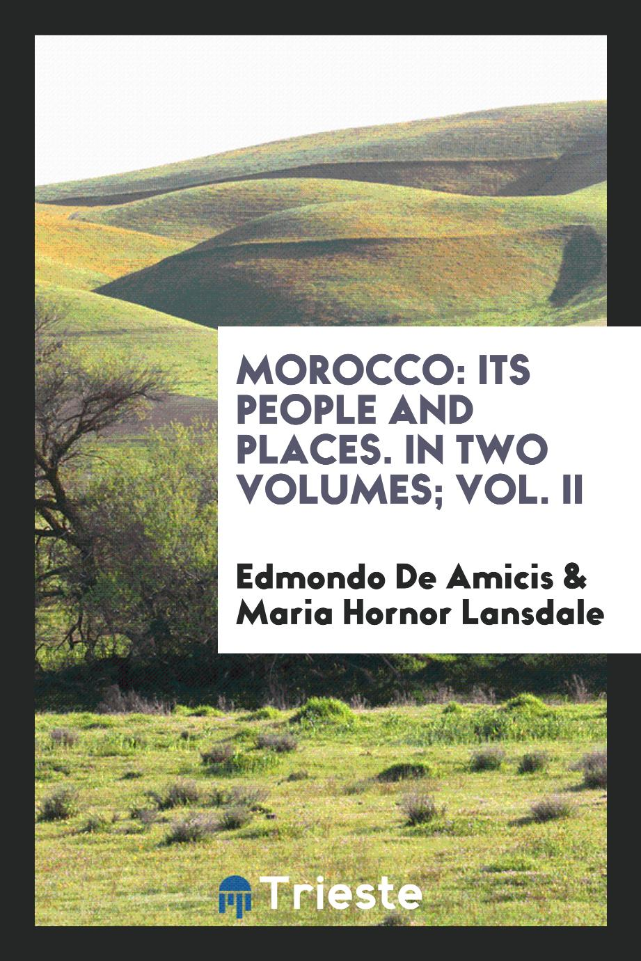 Morocco: Its People and Places. In Two Volumes; Vol. II