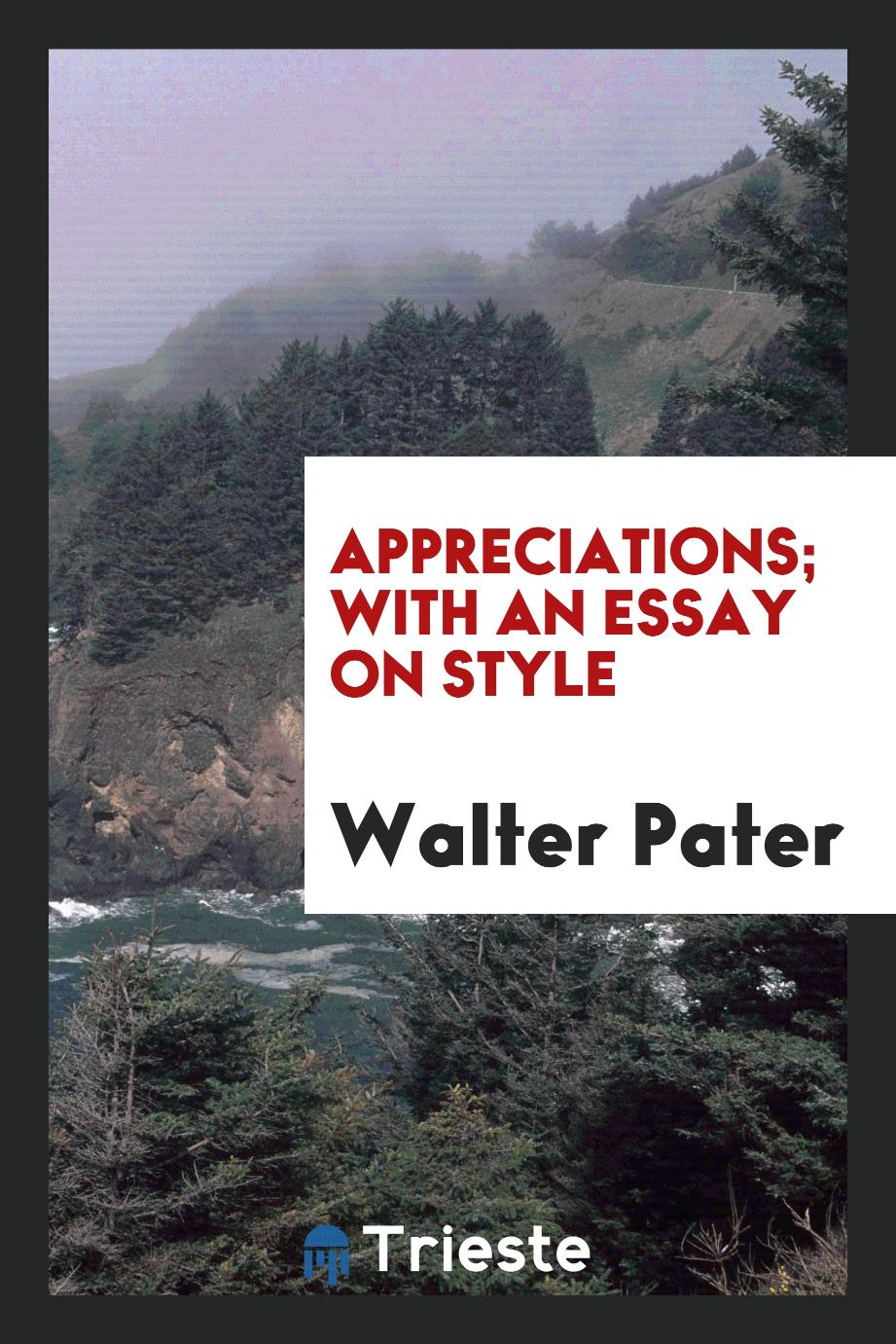 Appreciations; with an essay on style