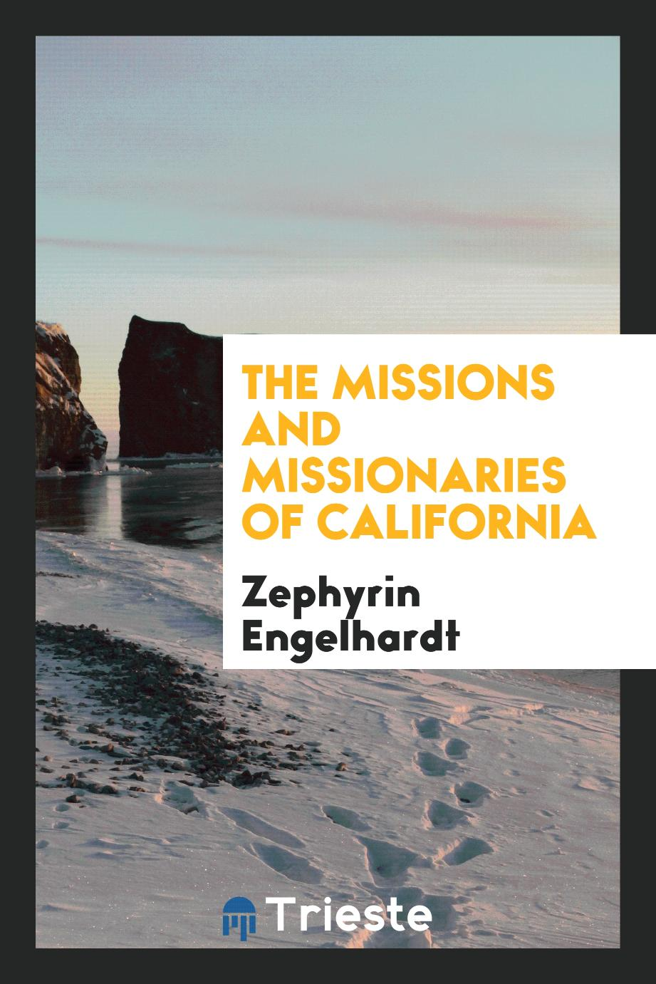 The Missions and Missionaries of California