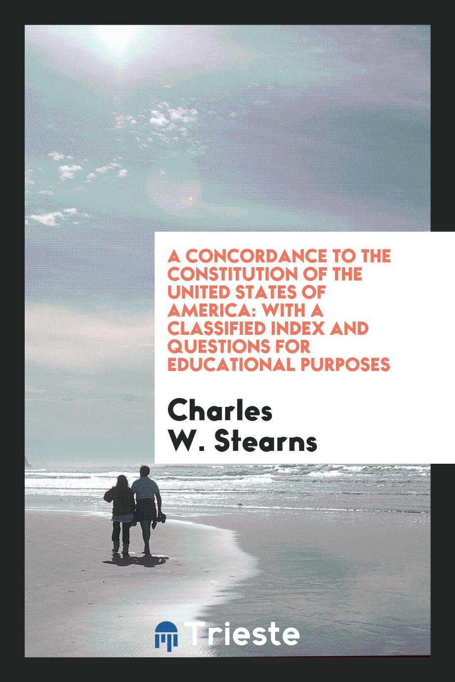A Concordance to the Constitution of the United States of America: With a Classified Index and Questions for Educational Purposes