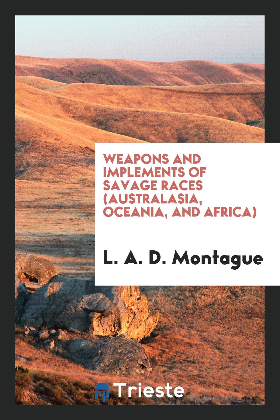 Weapons and implements of savage races (Australasia, Oceania, and Africa)