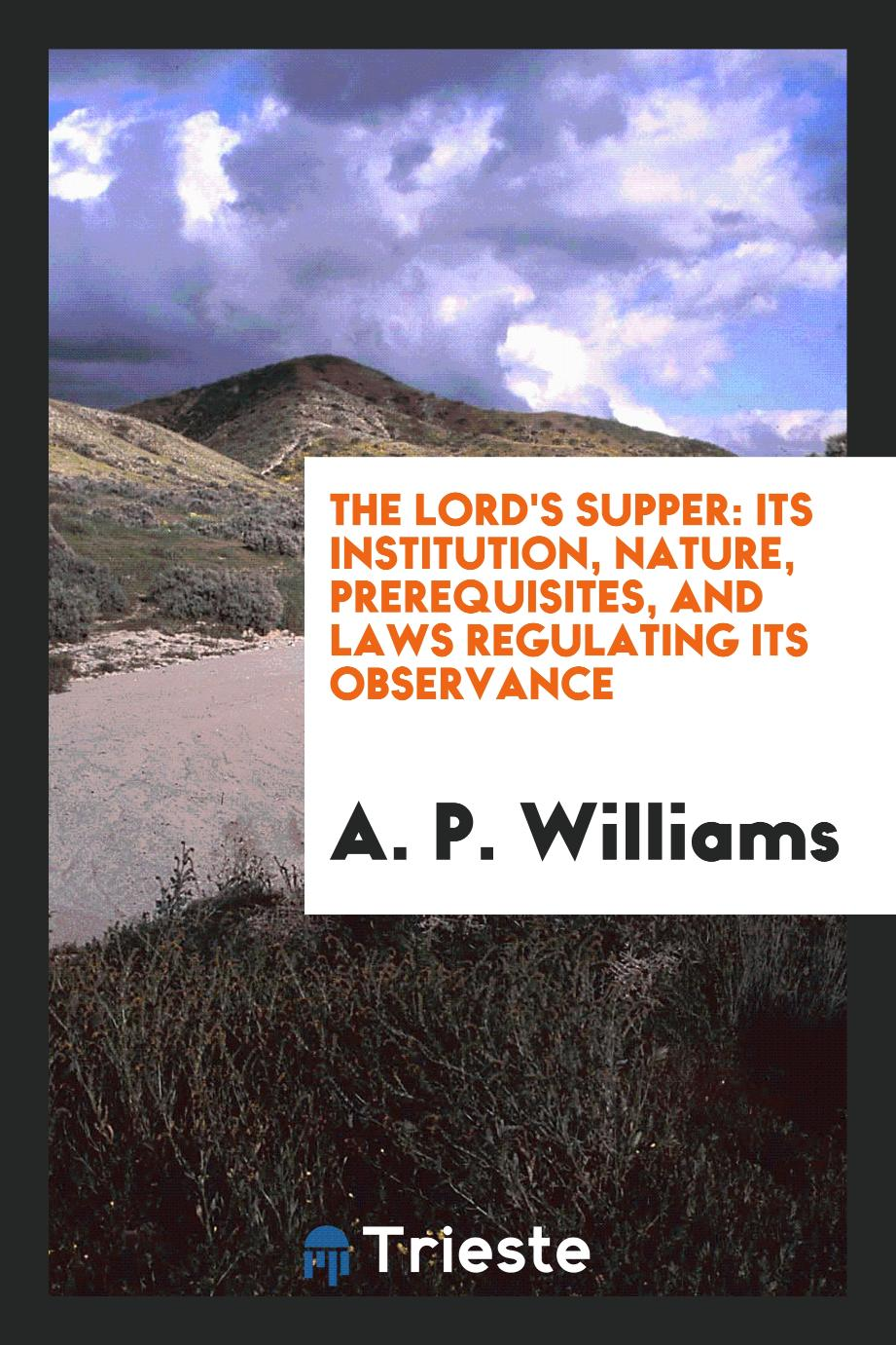 The Lord's Supper: Its Institution, Nature, Prerequisites, and Laws Regulating Its Observance