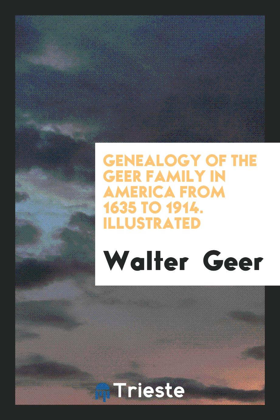 Genealogy of the Geer Family in America from 1635 to 1914. Illustrated
