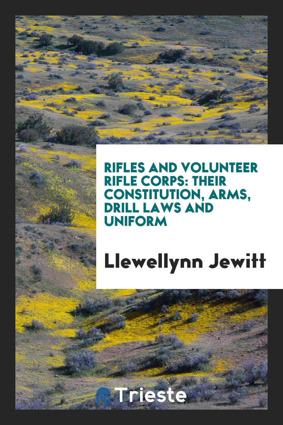 Rifles and Volunteer Rifle Corps: Their Constitution, Arms, Drill Laws and Uniform