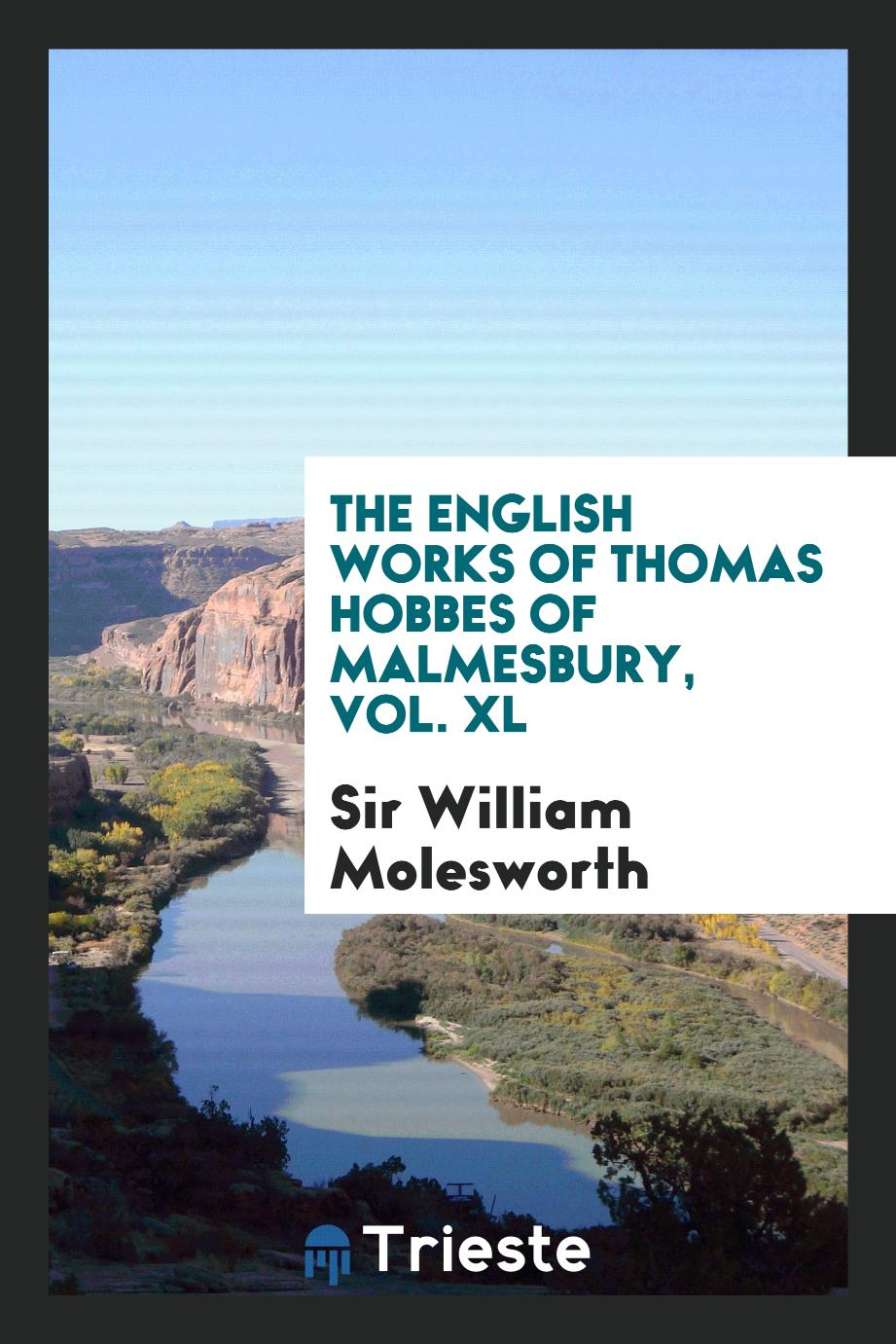 The English Works of Thomas Hobbes of Malmesbury, Vol. XL