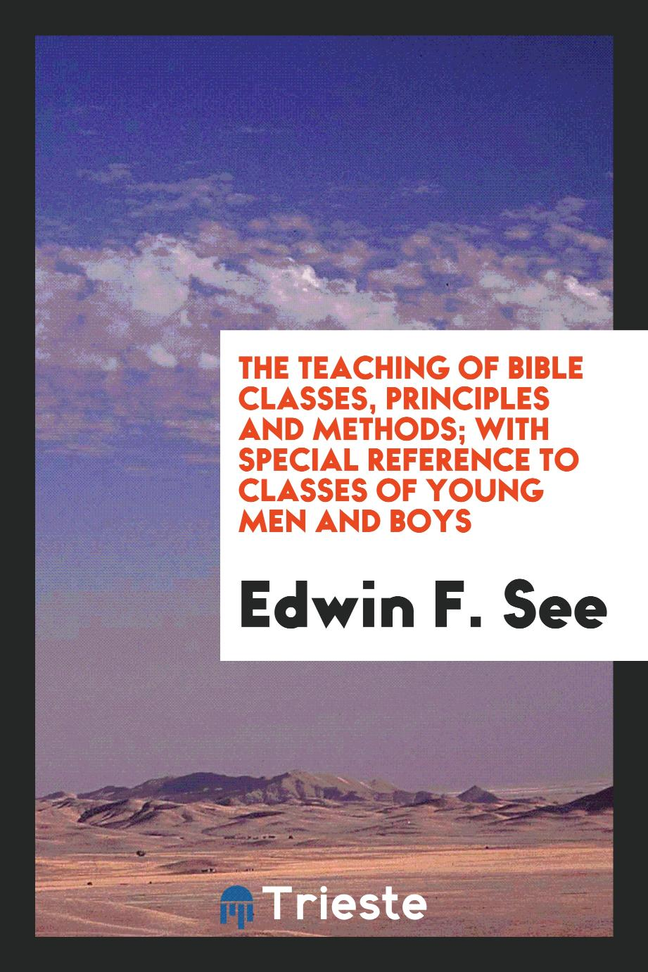 The teaching of Bible classes, principles and methods; with special reference to classes of young men and boys