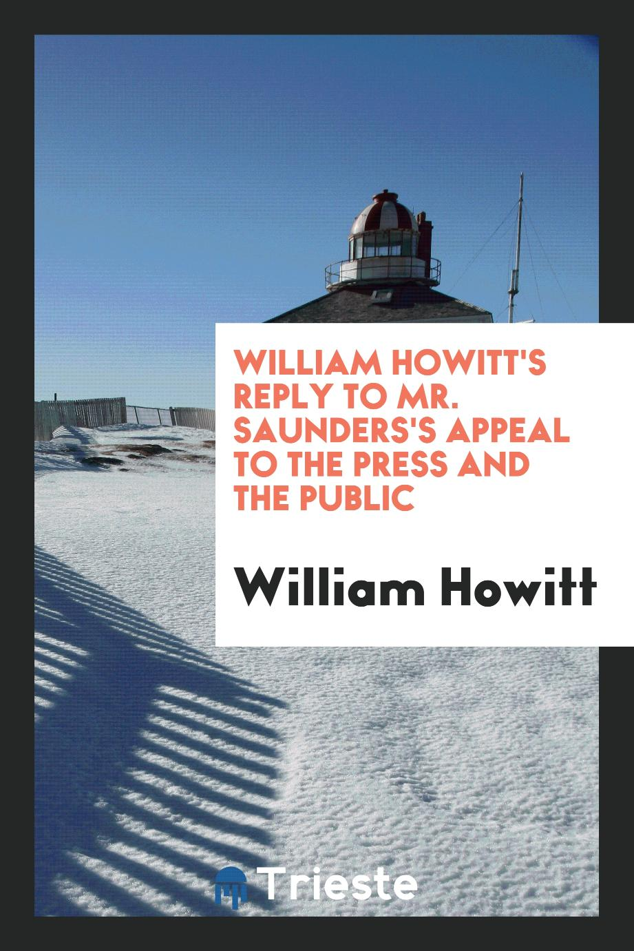 William Howitt's reply to Mr. Saunders's appeal to the press and the public