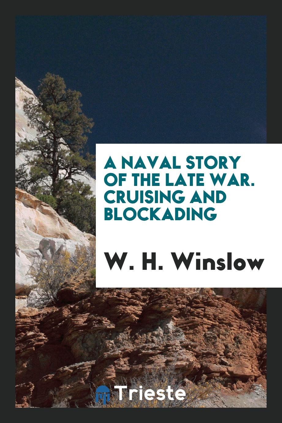 A Naval Story of the Late War. Cruising and Blockading