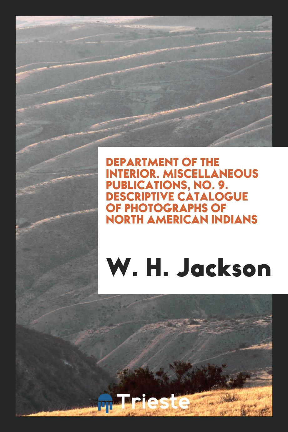 Department of the Interior. Miscellaneous Publications, No. 9. Descriptive Catalogue of Photographs of North American Indians