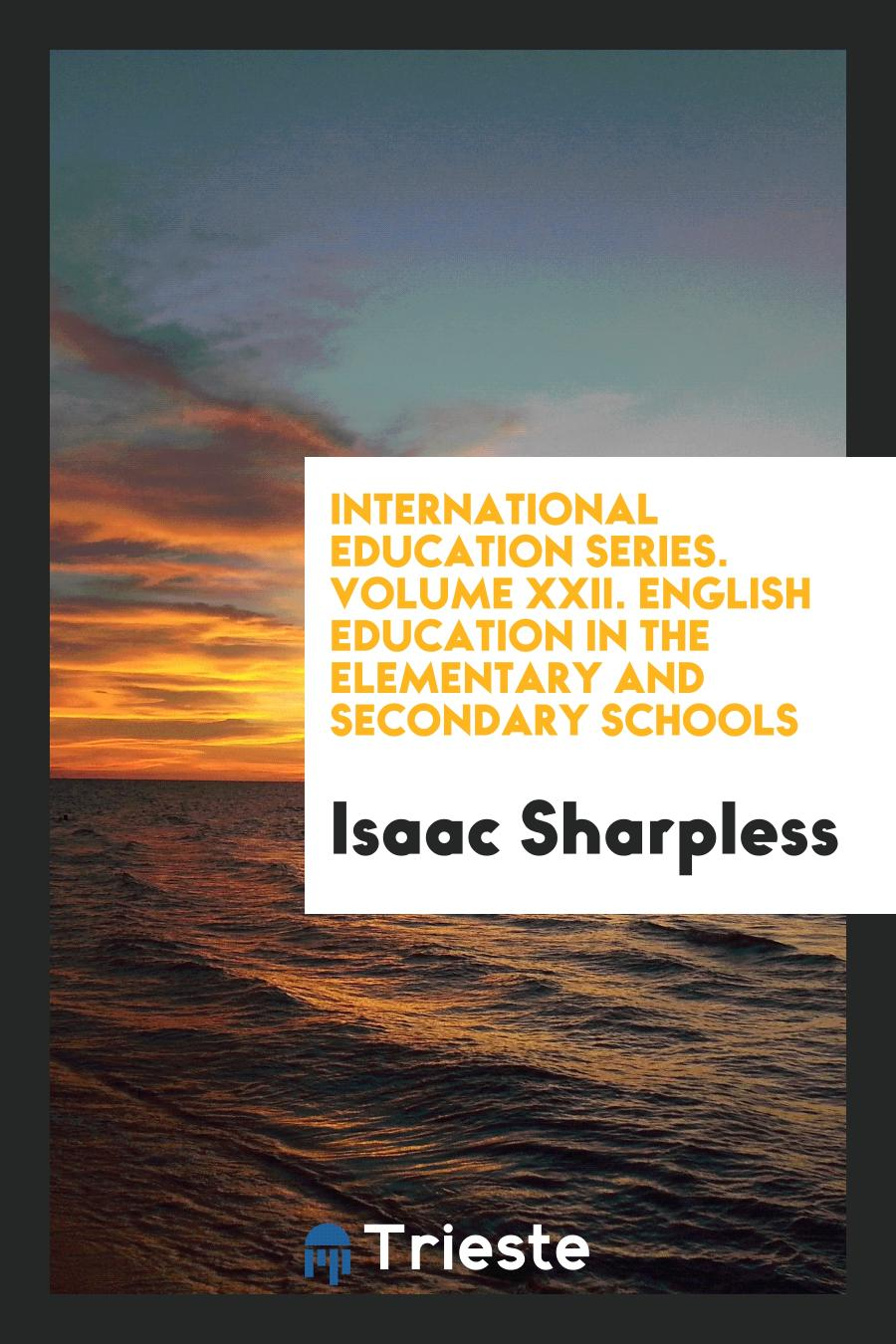 International Education Series. Volume XXII. English Education in the Elementary and Secondary Schools