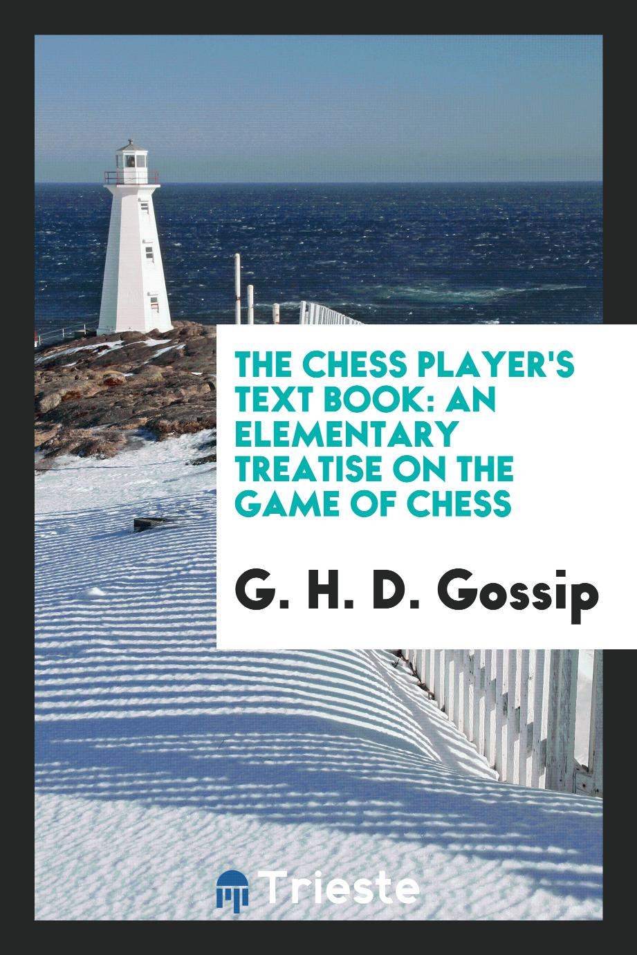 The Chess Player's Text Book: An Elementary Treatise on the Game of Chess