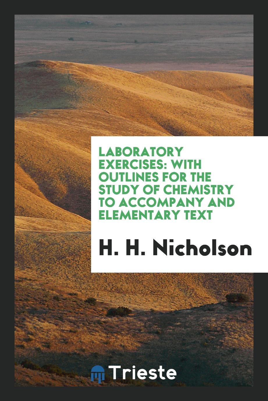 H. H. Nicholson - Laboratory Exercises: With Outlines for the Study of Chemistry to Accompany and Elementary Text