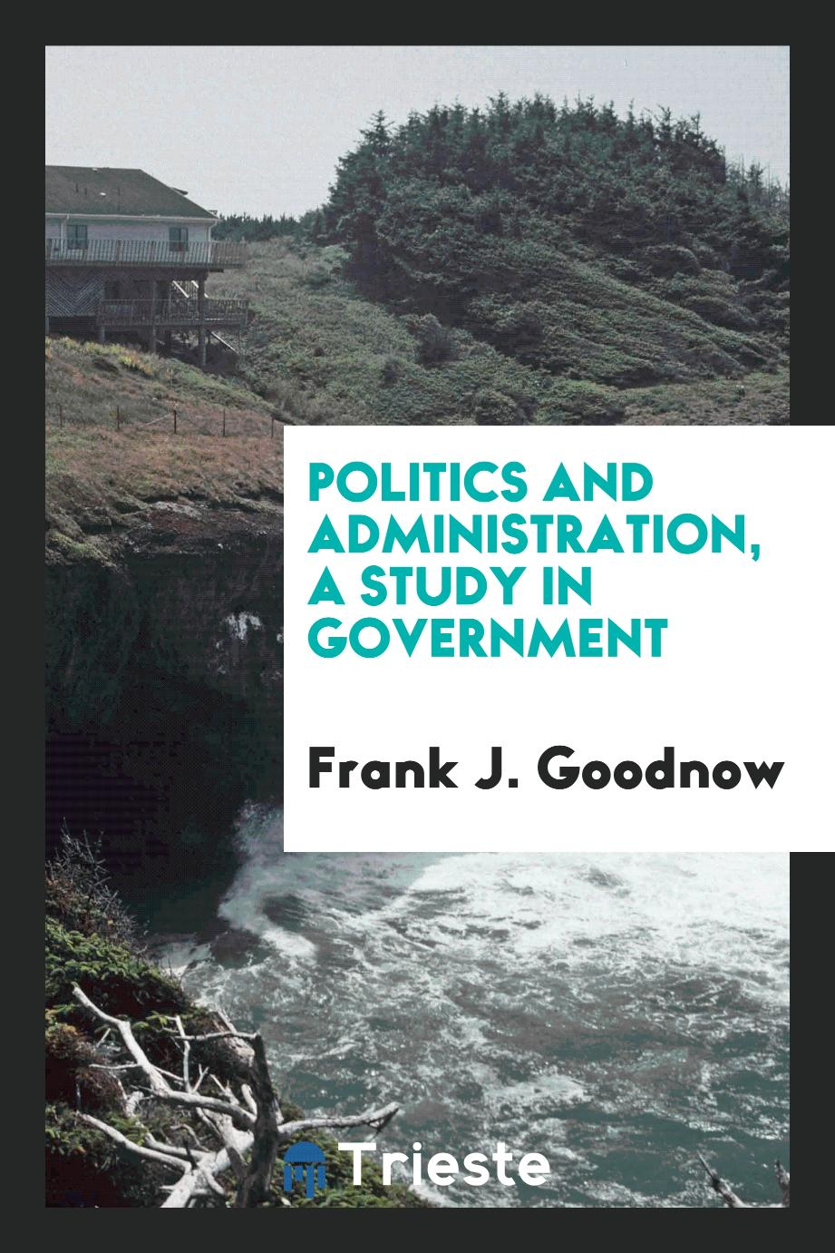 Politics and administration, a study in government
