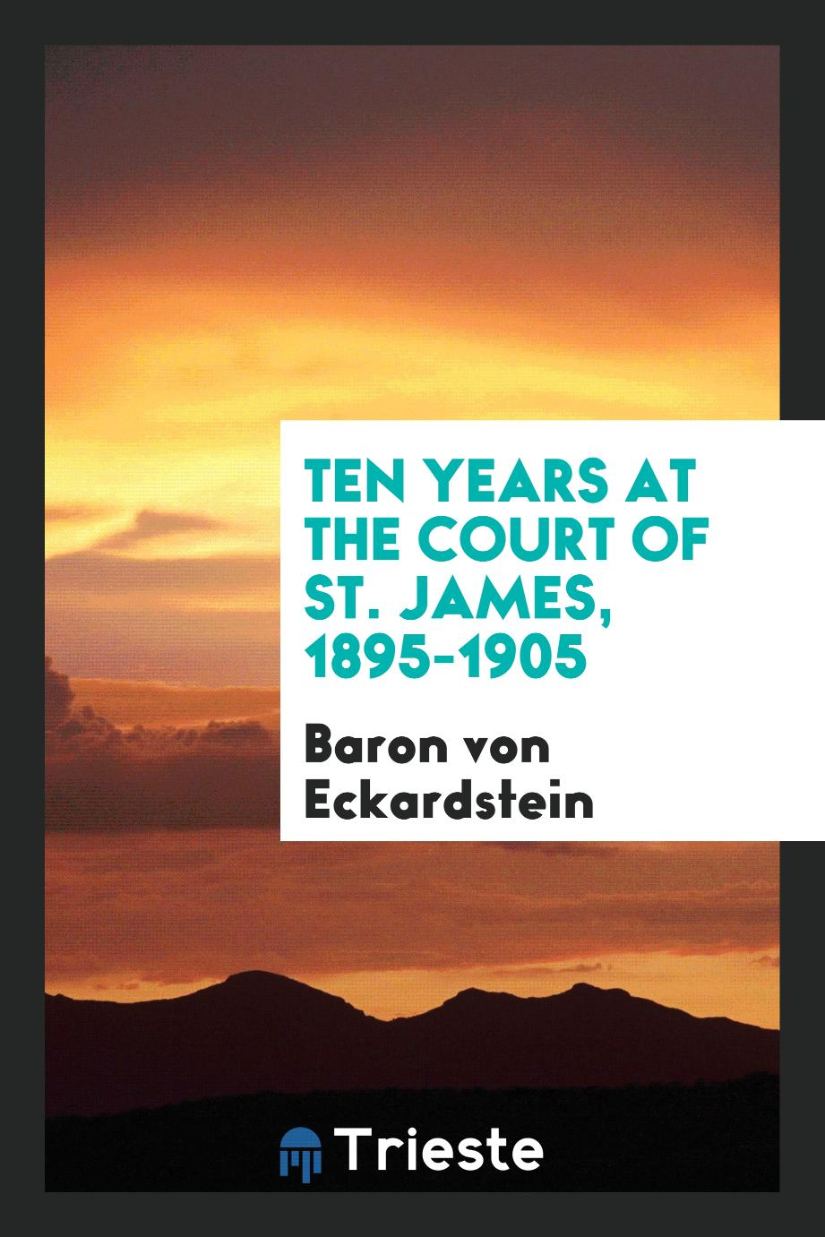 Ten years at the Court of St. James, 1895-1905