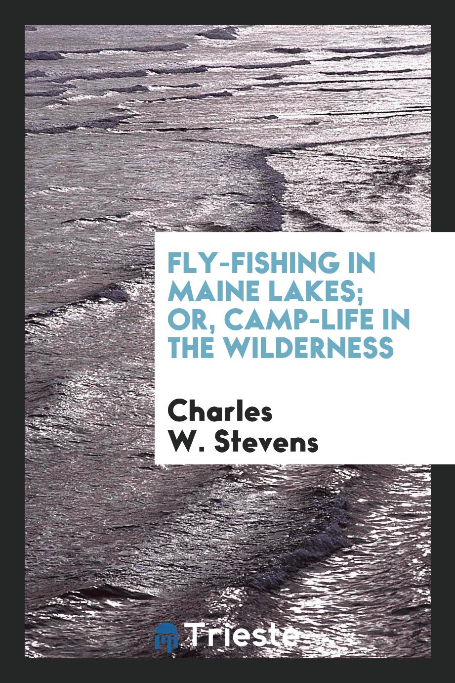 Fly-fishing in Maine lakes; or, Camp-life in the wilderness