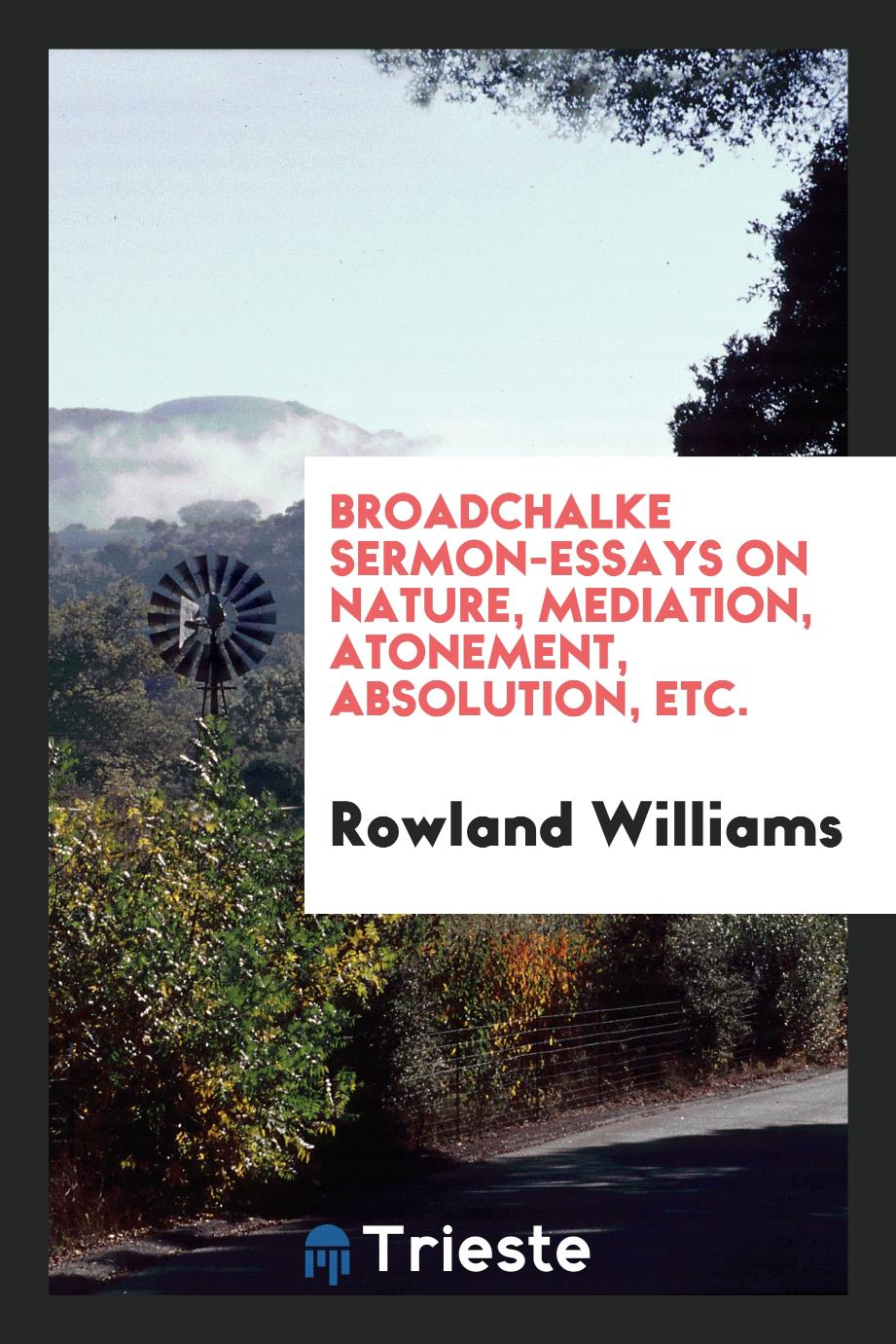 Broadchalke sermon-essays on nature, mediation, atonement, absolution, etc.
