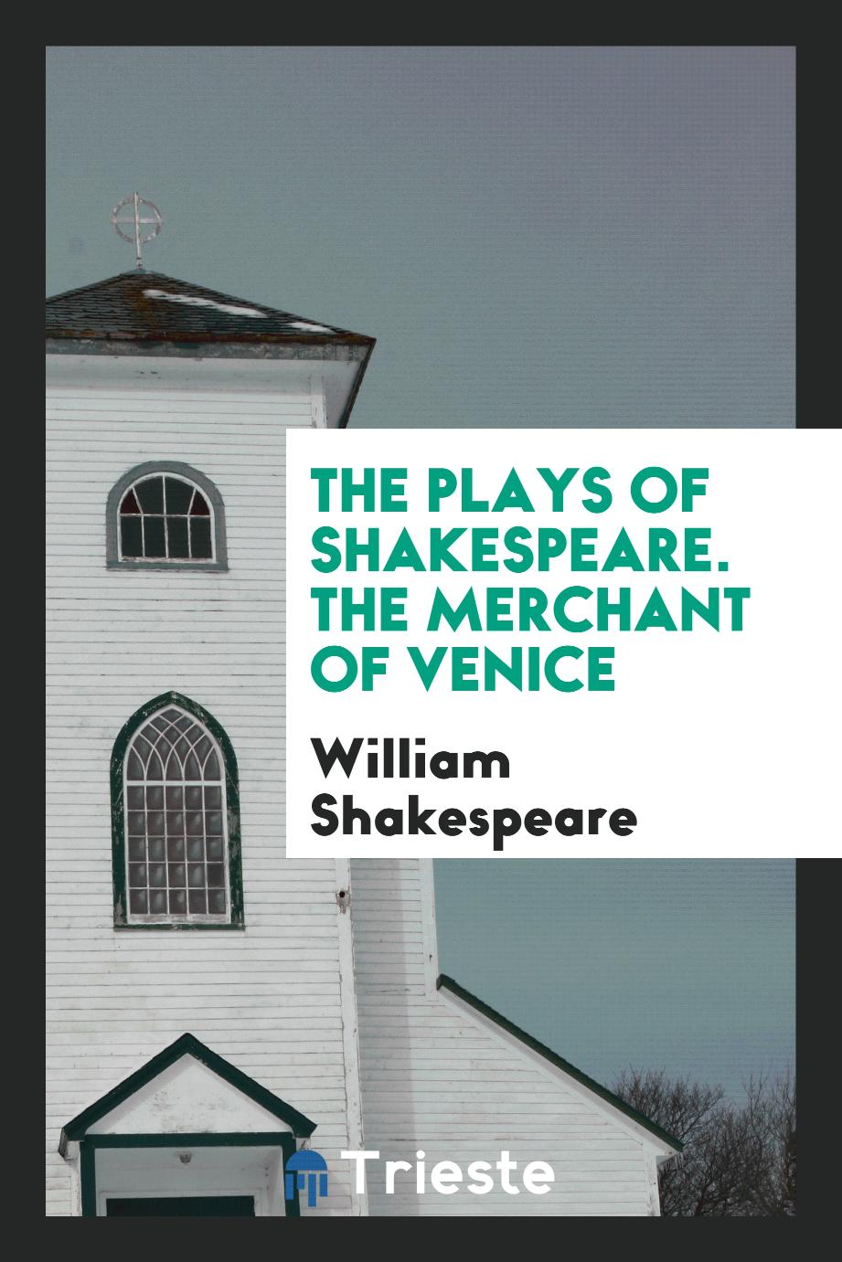 The Plays of Shakespeare. The Merchant of Venice