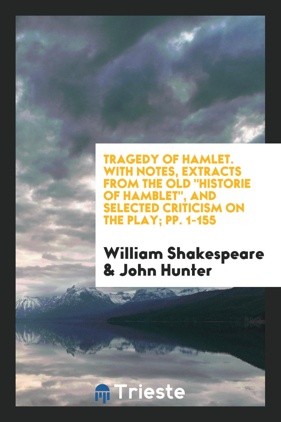 "Tragedy of Hamlet. With Notes, Extracts from the Old ""Historie of Hamblet"", and Selected Criticism on the Play; pp. 1-155"